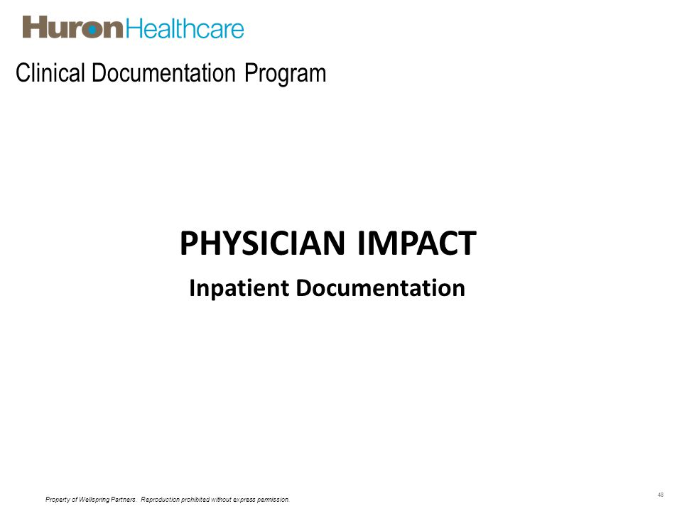 Clinical Documentation Program 48 PHYSICIAN IMPACT Inpatient Documentation Property of Wellspring Partners. Reproduction prohibited without express pe