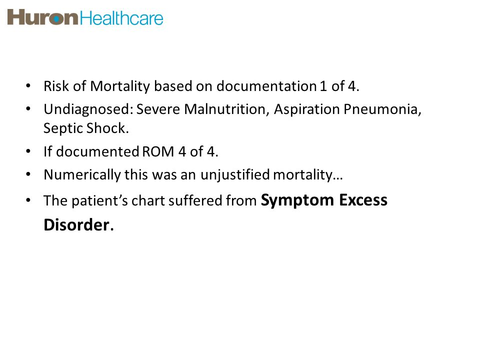 Case Study #1 Risk of Mortality based on documentation 1 of 4. Undiagnosed: Severe Malnutrition, Aspiration Pneumonia, Septic Shock. If documented ROM