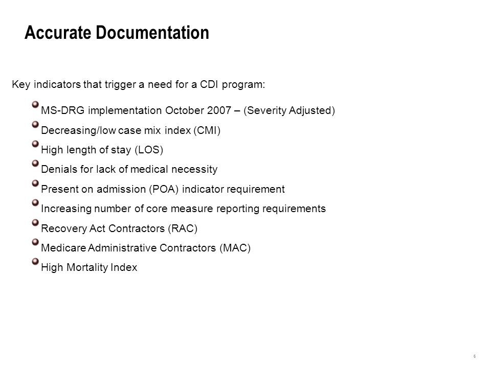 Accurate Documentation 6 Key indicators that trigger a need for a CDI program: MS-DRG implementation October 2007 – (Severity Adjusted) Decreasing/low