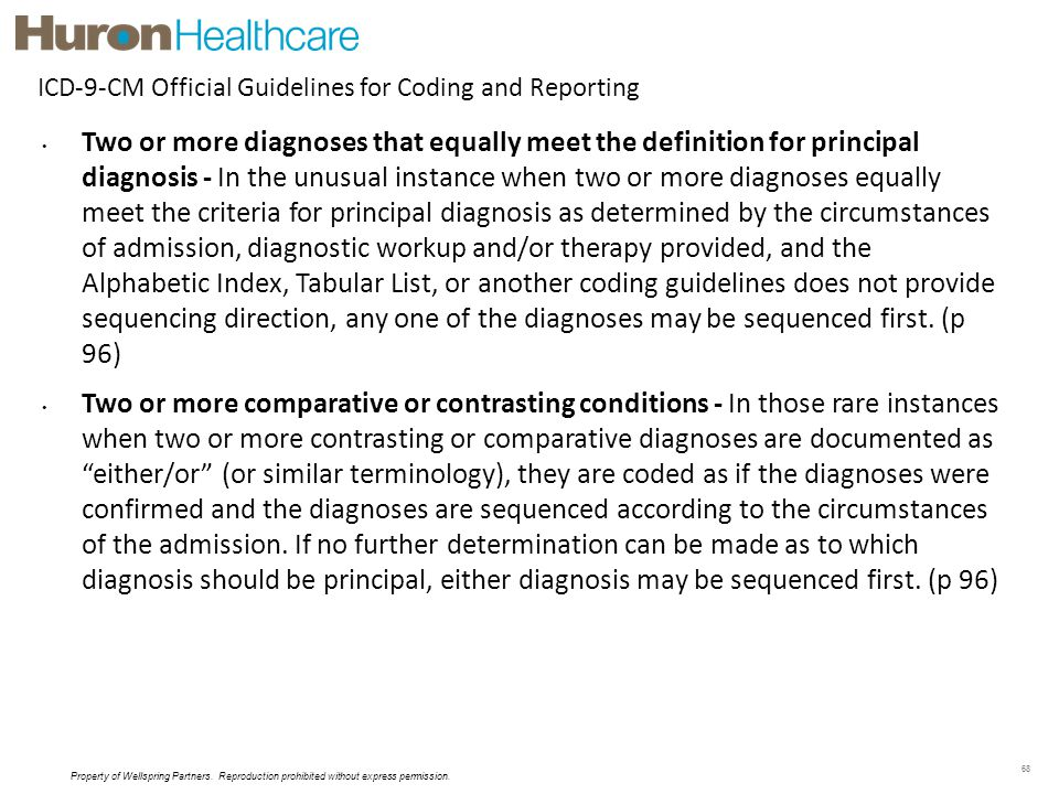 68 Two or more diagnoses that equally meet the definition for principal diagnosis - In the unusual instance when two or more diagnoses equally meet th