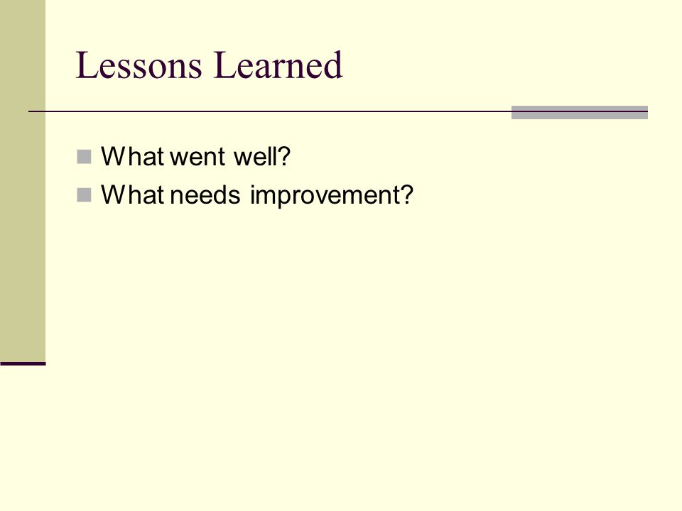 Lessons Learned What went well What needs improvement