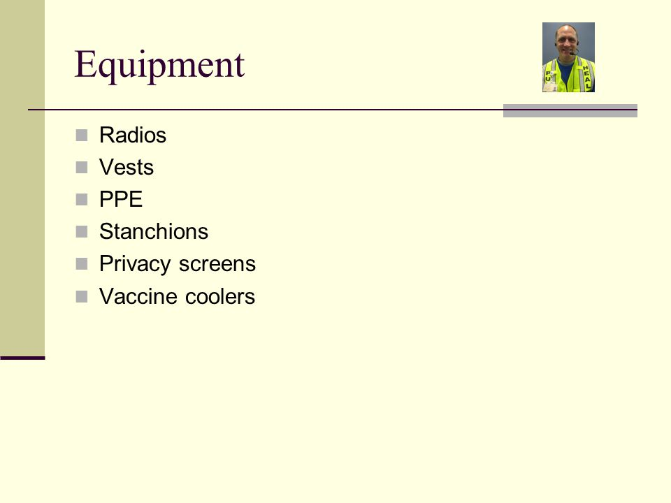 Equipment Radios Vests PPE Stanchions Privacy screens Vaccine coolers