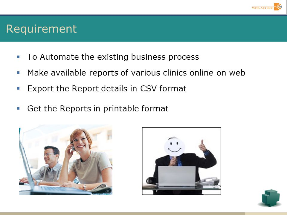To Automate the existing business process Make available reports of various clinics online on web Export the Report details in CSV format Get the Repo