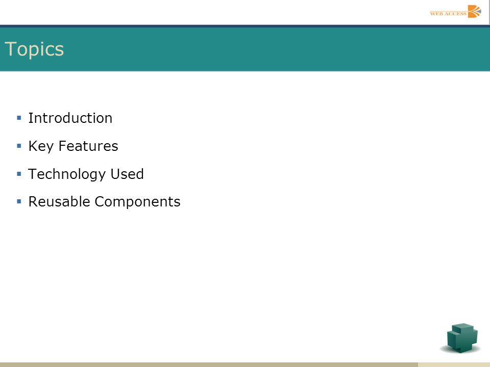 Topics Introduction Key Features Technology Used Reusable Components