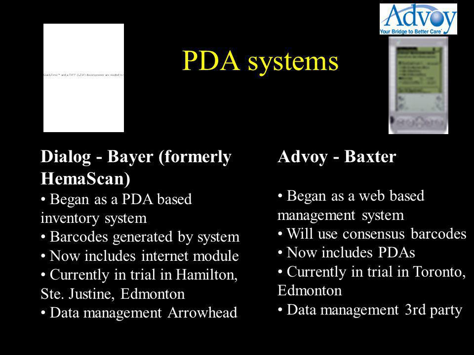 PDA systems on handheld device Views - Messages Dialog - Bayer (formerly HemaScan) Began as a PDA based inventory system Barcodes generated by system Now includes internet module Currently in trial in Hamilton, Ste.