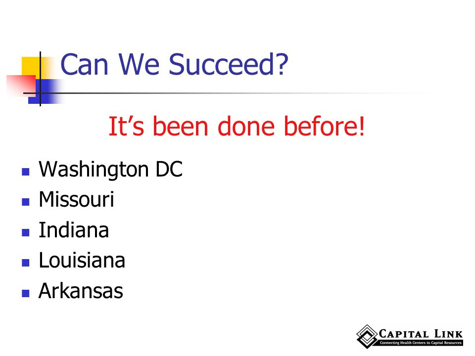 Can We Succeed? Its been done before! Washington DC Missouri Indiana Louisiana Arkansas