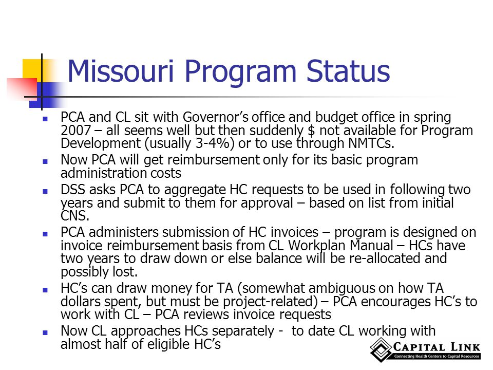 Missouri Program Status PCA and CL sit with Governors office and budget office in spring 2007 – all seems well but then suddenly $ not available for Program Development (usually 3-4%) or to use through NMTCs.