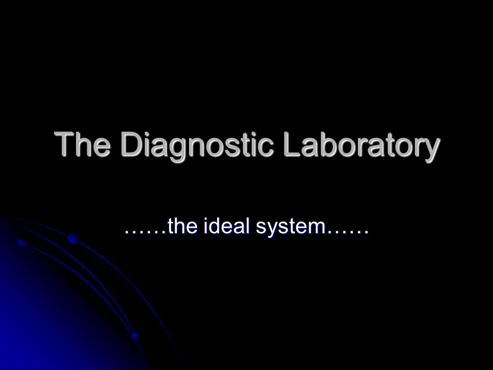 The Diagnostic Laboratory ……the ideal system……