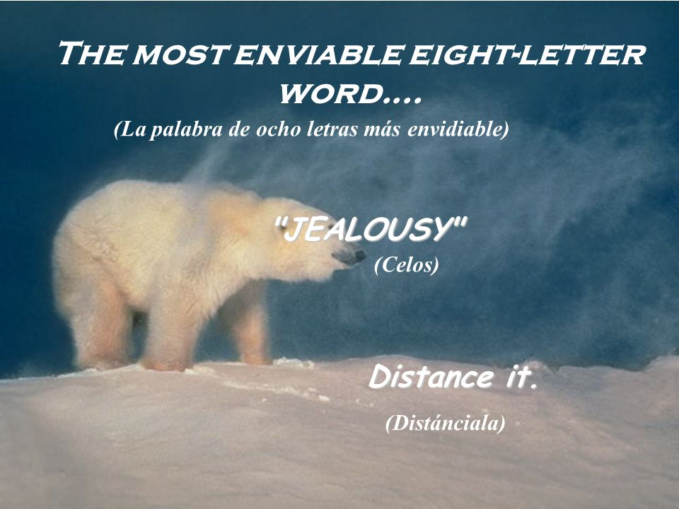 The most enviable eight-letter word.... JEALOUSY Distance it.
