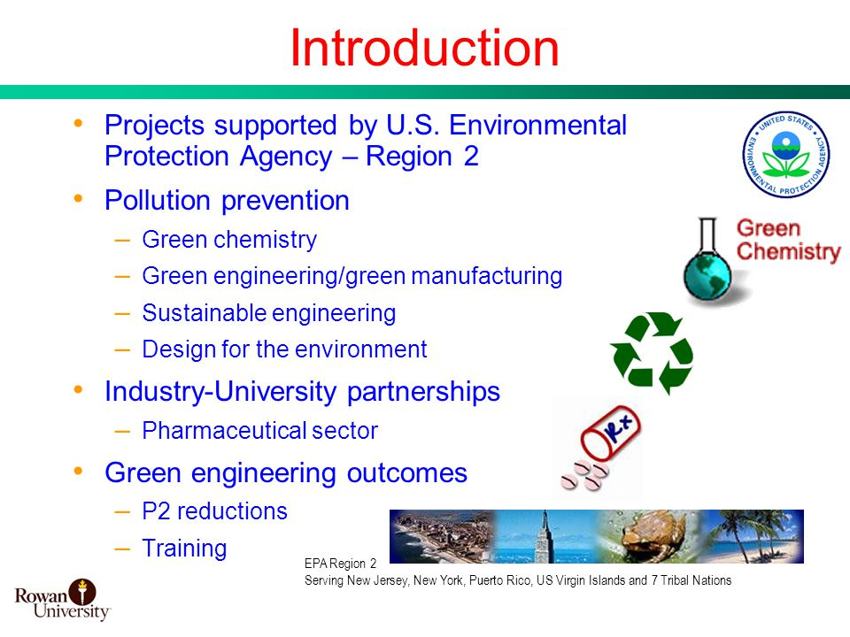 2 Introduction Projects supported by U.S. Environmental Protection Agency – Region 2 Pollution prevention – Green chemistry – Green engineering/green