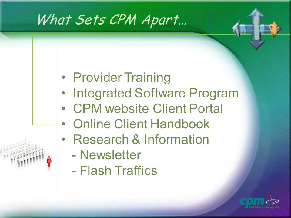 What Sets CPM Apart… Provider Training Integrated Software Program CPM website Client Portal Online Client Handbook Research & Information - Newsletter - Flash Traffics