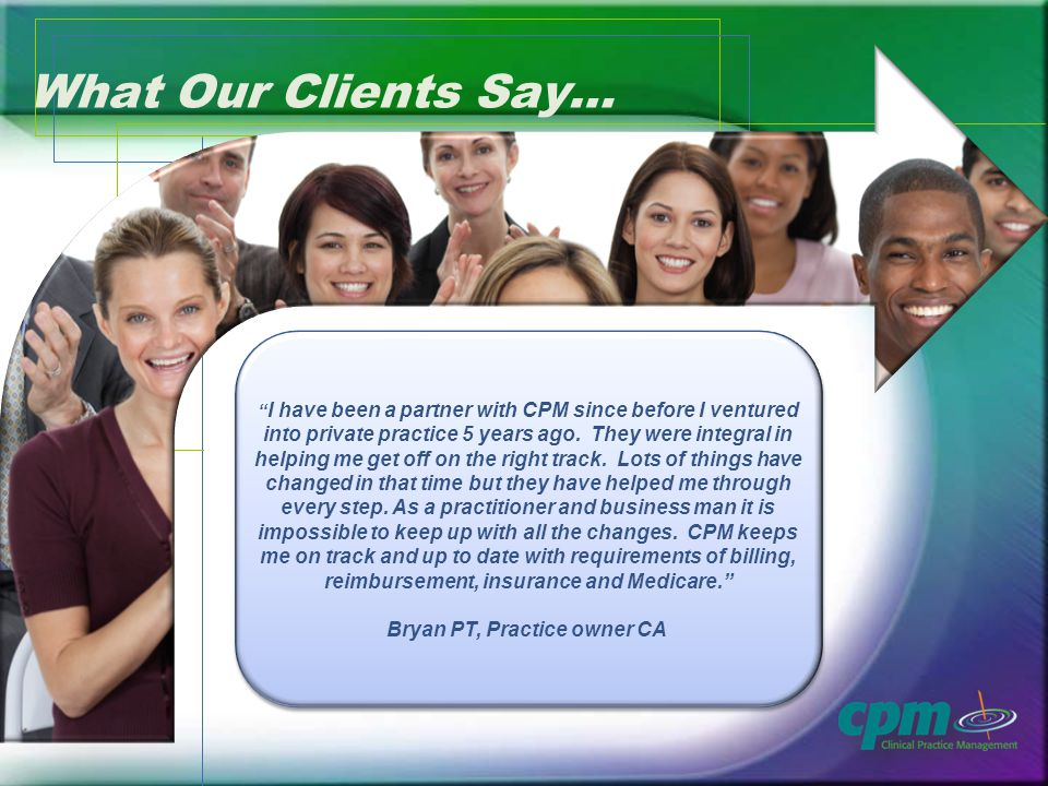 I have been a partner with CPM since before I ventured into private practice 5 years ago.
