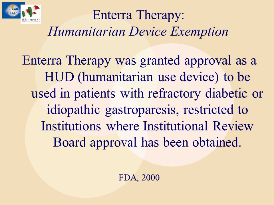 Enterra Therapy: Humanitarian Device Exemption Enterra Therapy was granted approval as a HUD (humanitarian use device) to be used in patients with ref