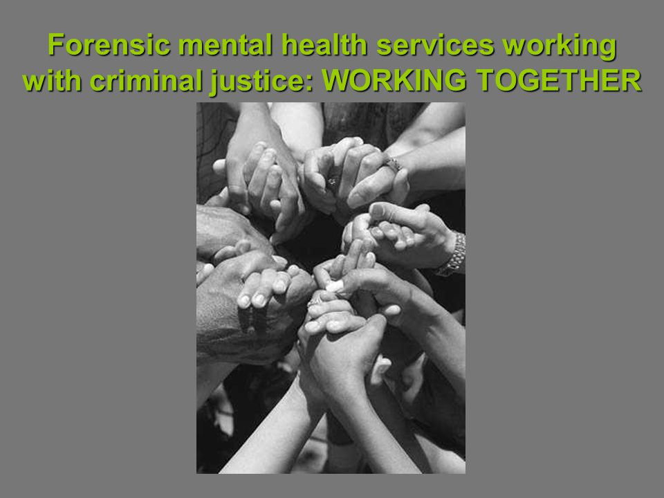 Forensic mental health services working with criminal justice: WORKING TOGETHER