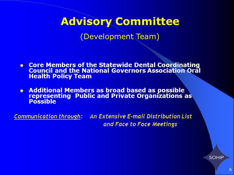 6 Advisory Committee (Development Team) Core Members of the Statewide Dental Coordinating Council and the National Governors Association Oral Health P