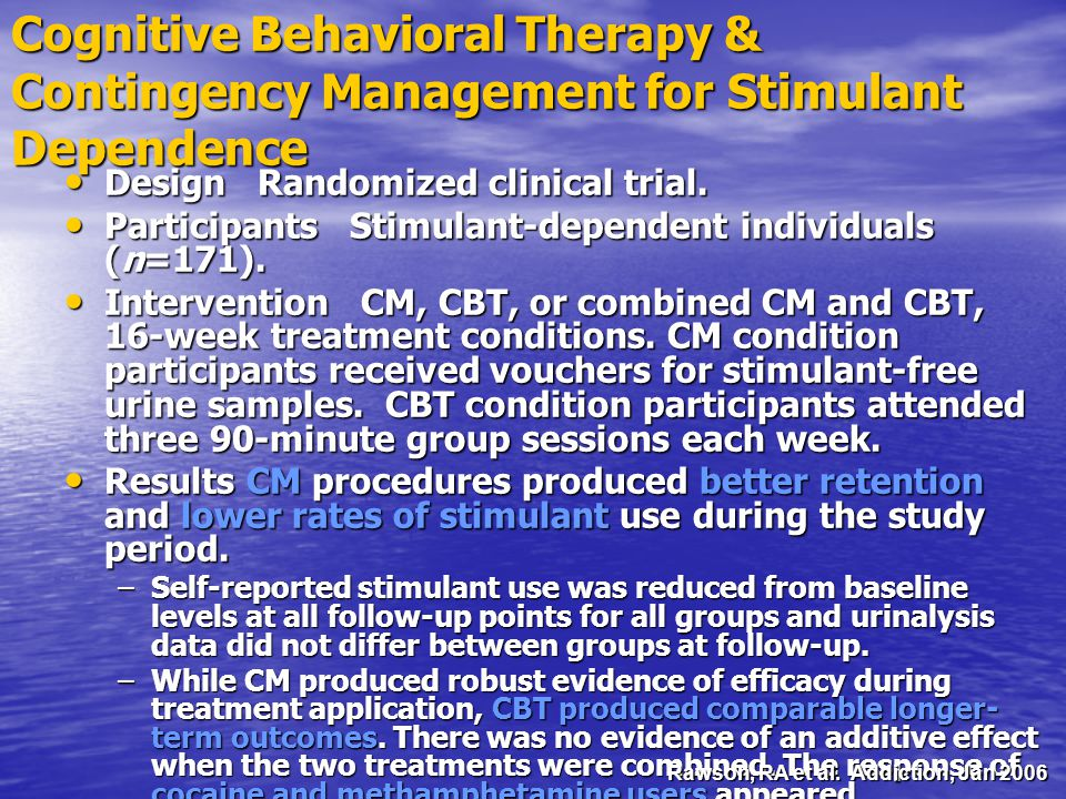 Cognitive Behavioral Therapy & Contingency Management for Stimulant Dependence Design Randomized clinical trial. Design Randomized clinical trial. Par