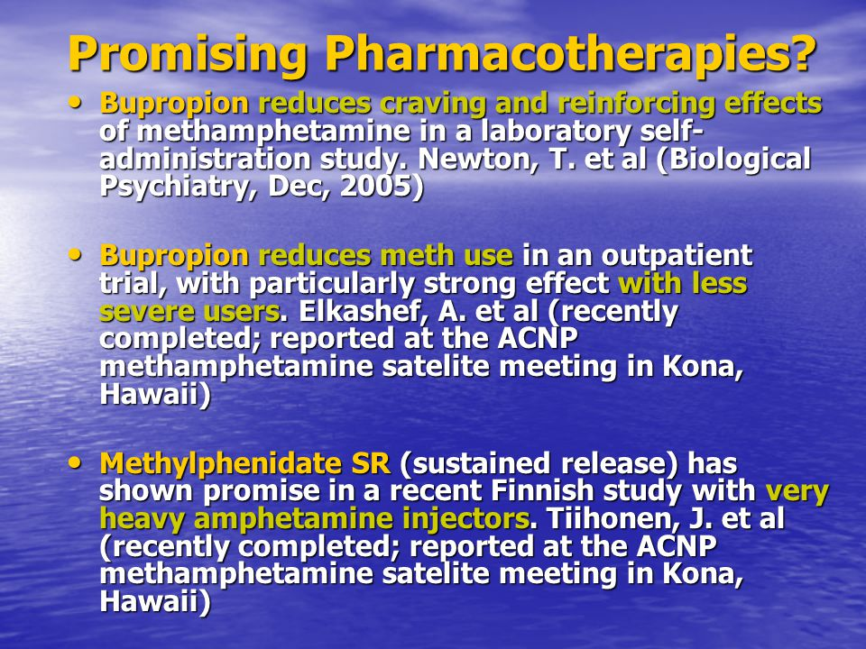 Promising Pharmacotherapies? Bupropion reduces craving and reinforcing effects of methamphetamine in a laboratory self- administration study. Newton,
