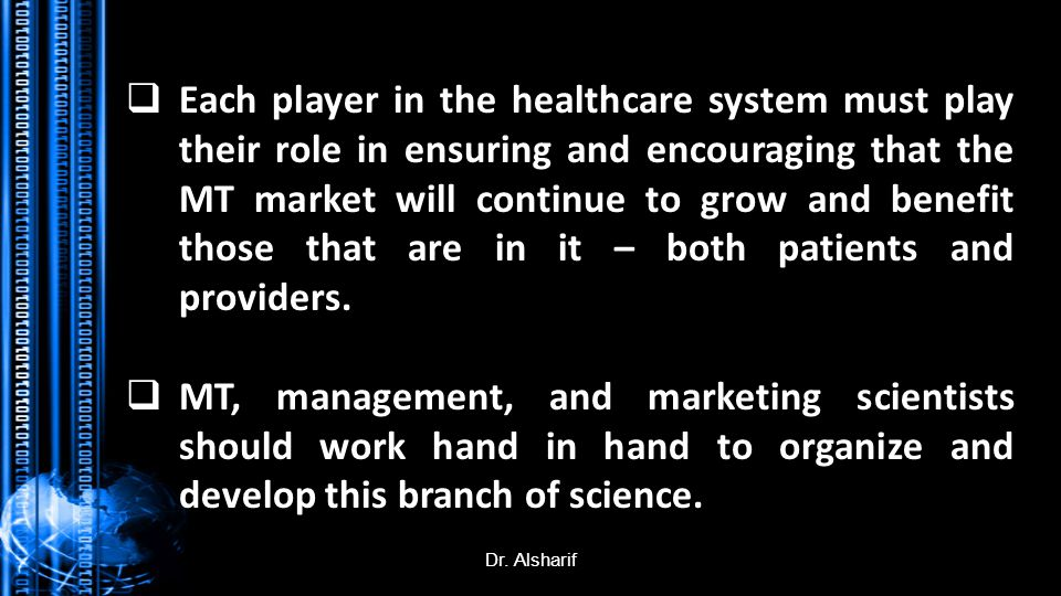 Dr. Alsharif Each player in the healthcare system must play their role in ensuring and encouraging that the MT market will continue to grow and benefi