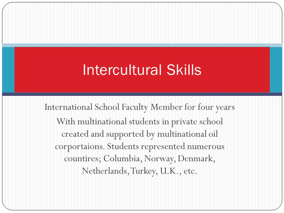 International School Faculty Member for four years With multinational students in private school created and supported by multinational oil corportaions.