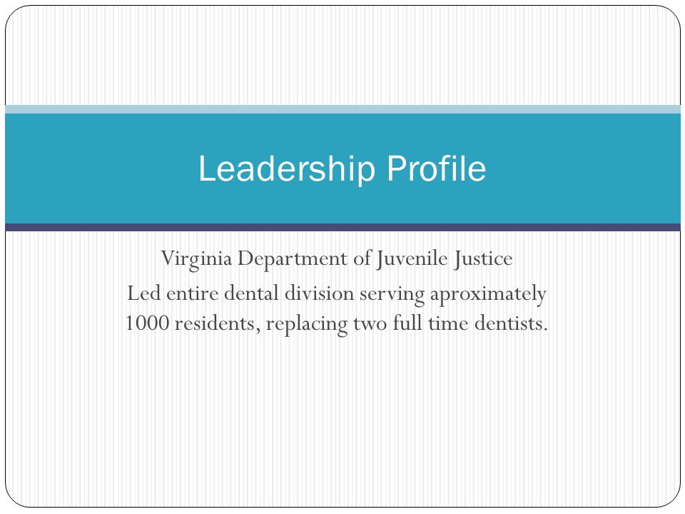 Virginia Department of Juvenile Justice Led entire dental division serving aproximately 1000 residents, replacing two full time dentists.