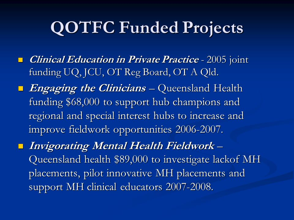 QOTFC Funded Projects Clinical Education in Private Practice - 2005 joint funding UQ, JCU, OT Reg Board, OT A Qld.