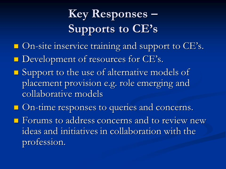 Key Responses – Supports to CEs On-site inservice training and support to CEs.