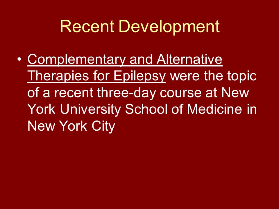 Recent Development Complementary and Alternative Therapies for Epilepsy were the topic of a recent three-day course at New York University School of M