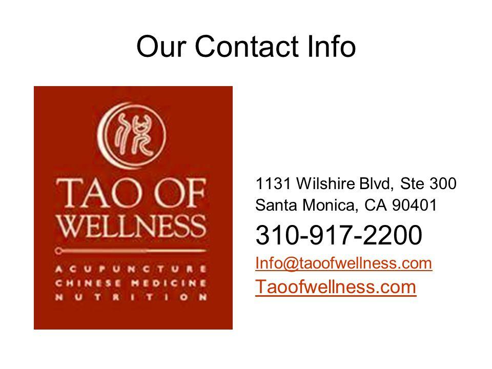 Our Contact Info 1131 Wilshire Blvd, Ste 300 Santa Monica, CA 90401 310-917-2200 Info@taoofwellness.com Taoofwellness.com