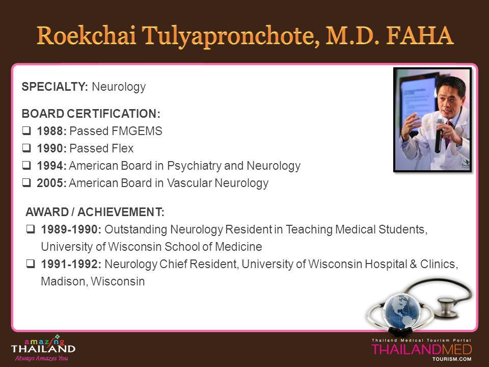 SPECIALTY: Neurology BOARD CERTIFICATION: 1988: Passed FMGEMS 1990: Passed Flex 1994: American Board in Psychiatry and Neurology 2005: American Board