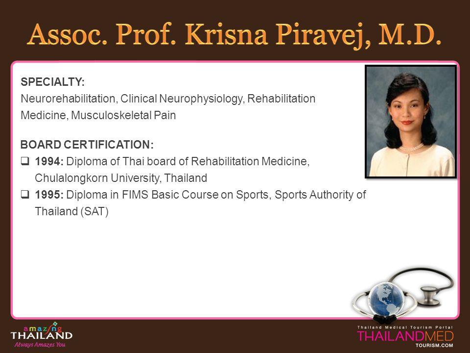 SPECIALTY: Neurorehabilitation, Clinical Neurophysiology, Rehabilitation Medicine, Musculoskeletal Pain BOARD CERTIFICATION: 1994: Diploma of Thai boa