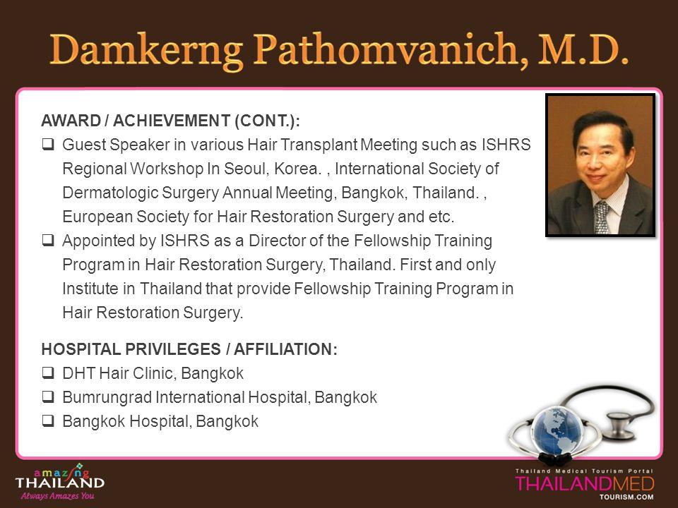 AWARD / ACHIEVEMENT (CONT.): Guest Speaker in various Hair Transplant Meeting such as ISHRS Regional Workshop In Seoul, Korea., International Society