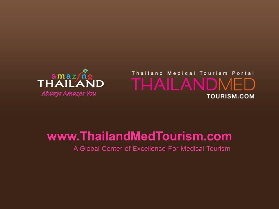 www.ThailandMedTourism.com A Global Center of Excellence For Medical Tourism