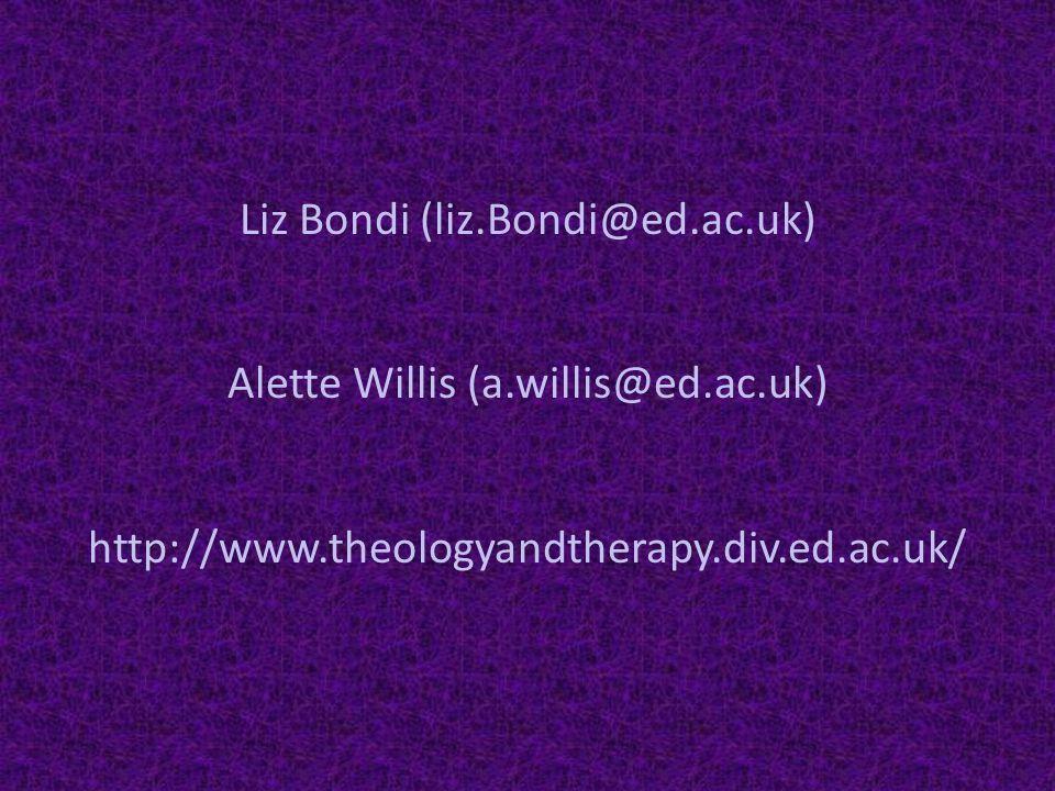 Liz Bondi (liz.Bondi@ed.ac.uk) Alette Willis (a.willis@ed.ac.uk) http://www.theologyandtherapy.div.ed.ac.uk/