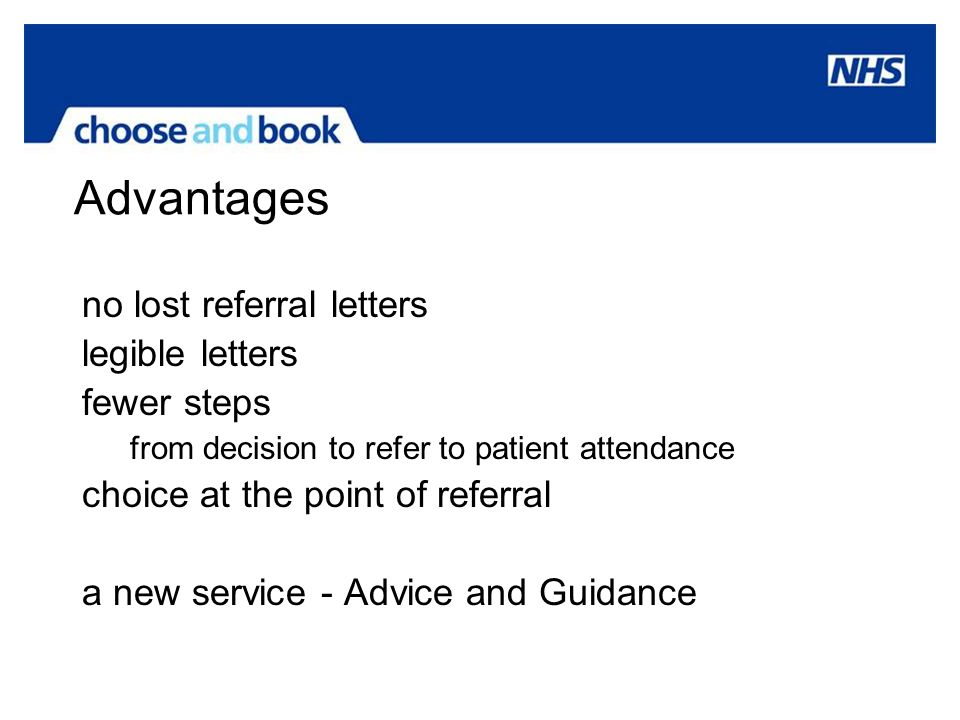Advantages no lost referral letters legible letters fewer steps from decision to refer to patient attendance choice at the point of referral a new ser