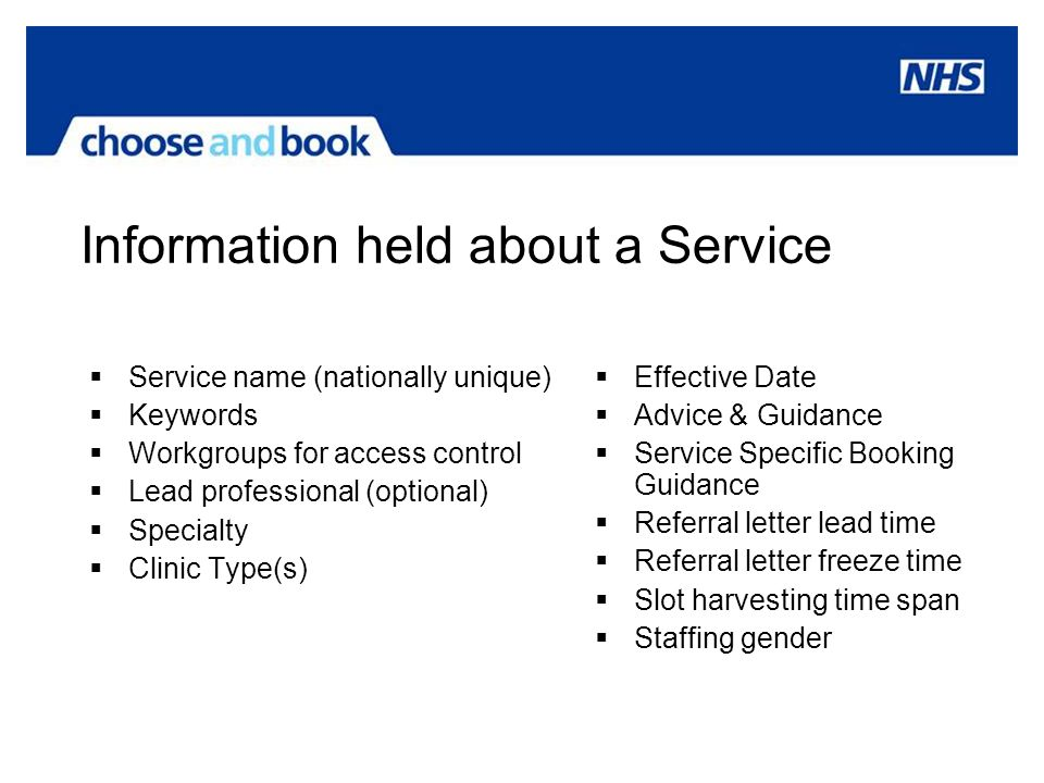 Information held about a Service Service name (nationally unique) Keywords Workgroups for access control Lead professional (optional) Specialty Clinic