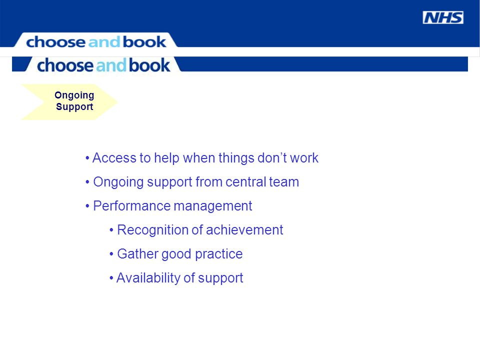 Access to help when things dont work Ongoing support from central team Performance management Recognition of achievement Gather good practice Availabi