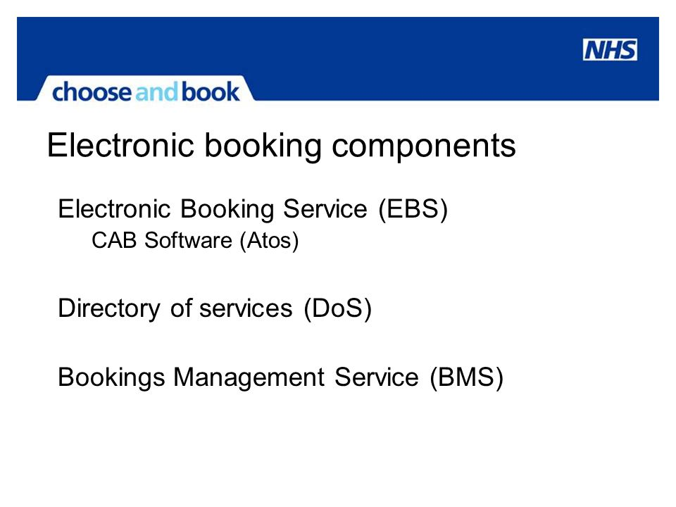 Electronic booking components Electronic Booking Service (EBS) CAB Software (Atos) Directory of services (DoS) Bookings Management Service (BMS)
