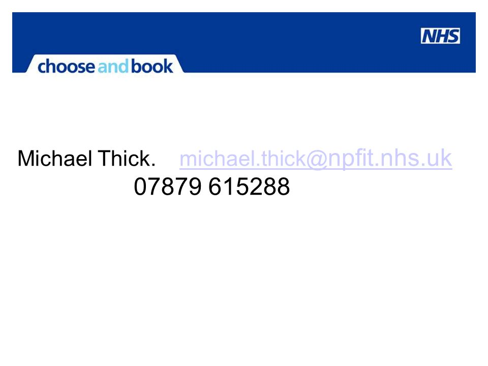 Michael Thick. michael.thick@ npfit.nhs.uk 07879 615288michael.thick@ npfit.nhs.uk