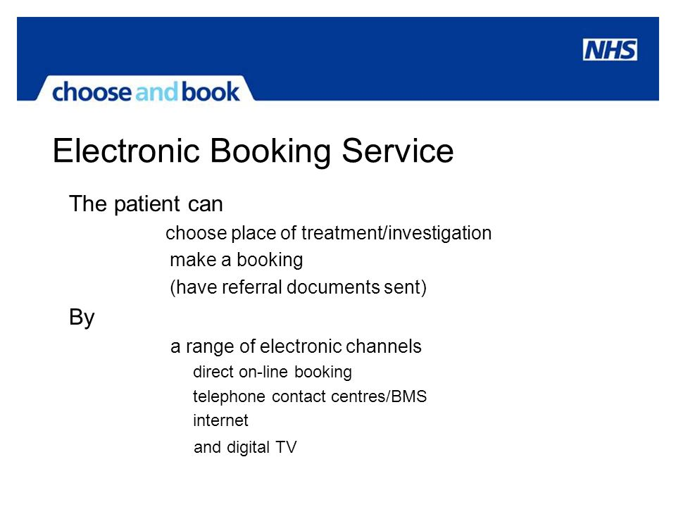 Electronic Booking Service The patient can choose place of treatment/investigation make a booking (have referral documents sent) By a range of electro