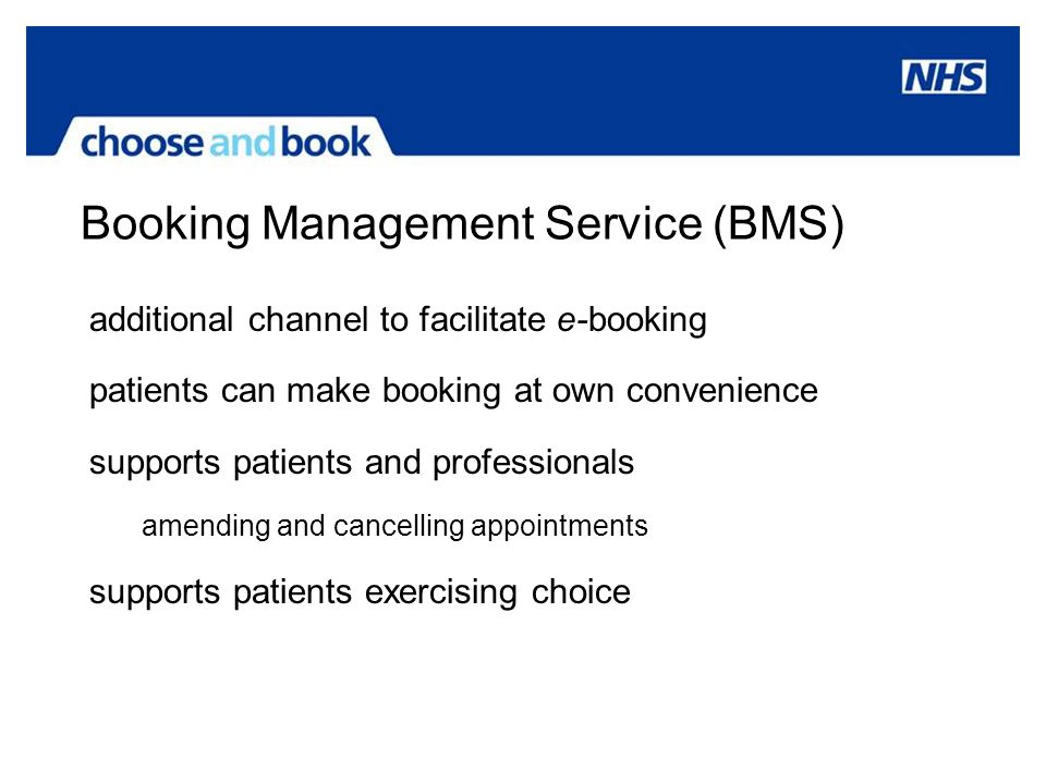 Booking Management Service (BMS) additional channel to facilitate e-booking patients can make booking at own convenience supports patients and profess