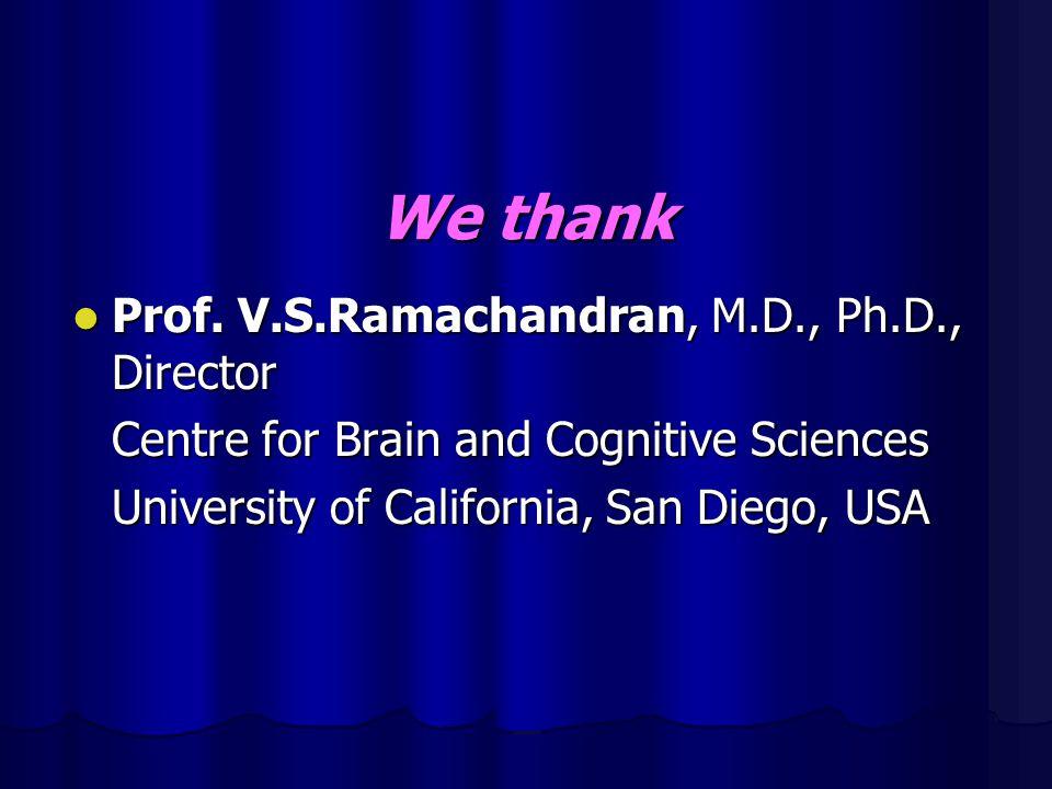 We thank Prof.V.S.Ramachandran, M.D., Ph.D., Director Prof.