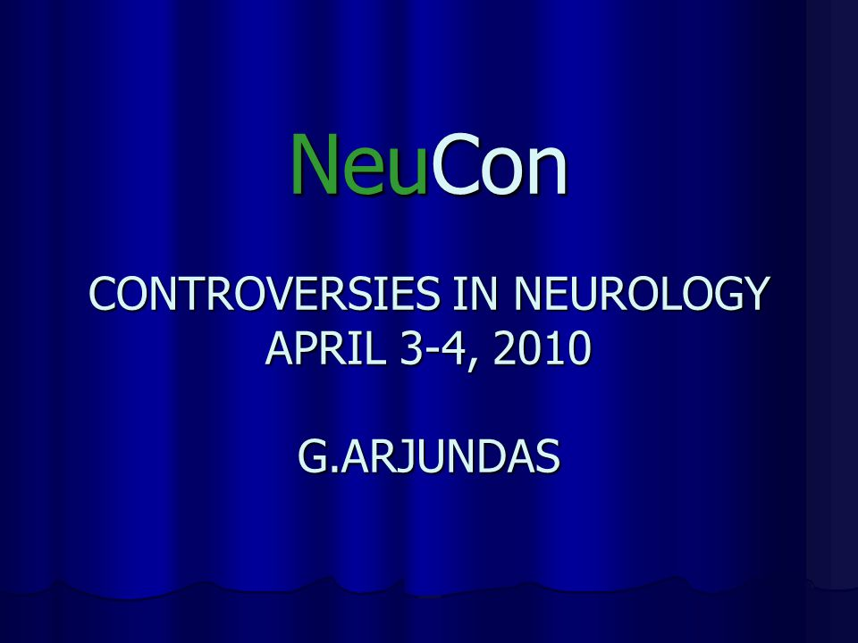 NEU CON NeuCon CONTROVERSIES IN NEUROLOGY APRIL 3-4, 2010 G.ARJUNDAS