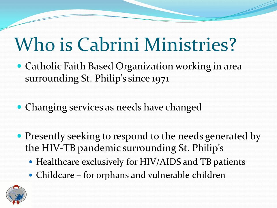 Who is Cabrini Ministries? Catholic Faith Based Organization working in area surrounding St. Philips since 1971 Changing services as needs have change