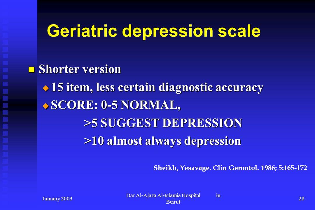 January 2003 Dar Al-Ajaza Al-Islamia Hospital in Beirut 28 Geriatric depression scale Shorter version Shorter version 15 item, less certain diagnostic