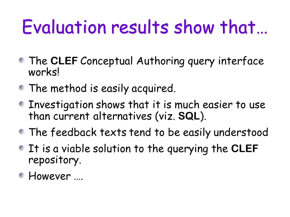 Evaluation results show that… The CLEF Conceptual Authoring query interface works.