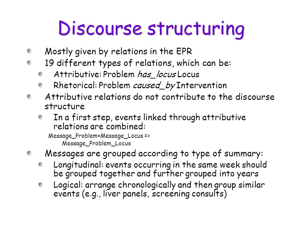 Discourse structuring Mostly given by relations in the EPR 19 different types of relations, which can be: Attributive: Problem has_locus Locus Rhetori