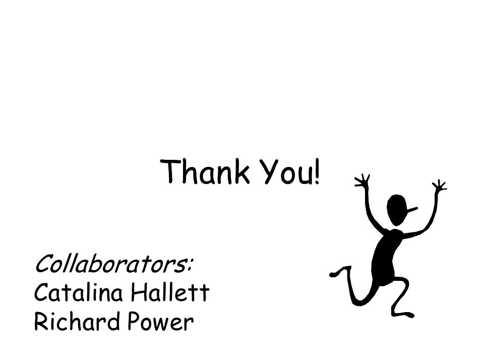 Thank You! Collaborators: Catalina Hallett Richard Power