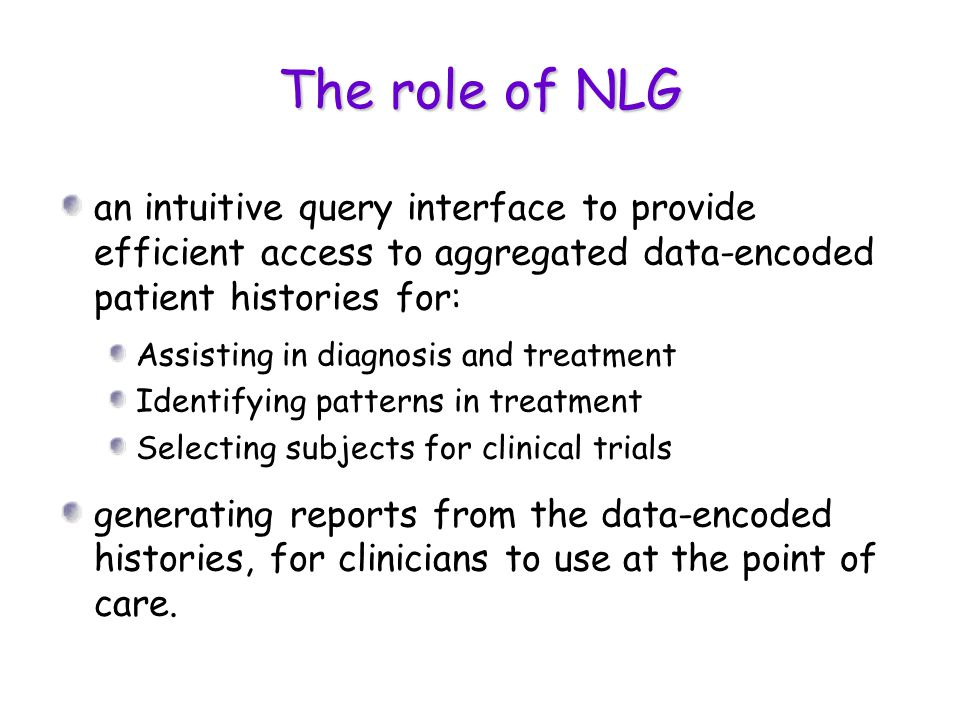 The role of NLG an intuitive query interface to provide efficient access to aggregated data-encoded patient histories for: Assisting in diagnosis and