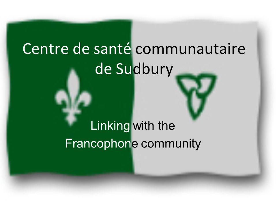 Centre de santé communautaire de Sudbury Linking with the Francophone community