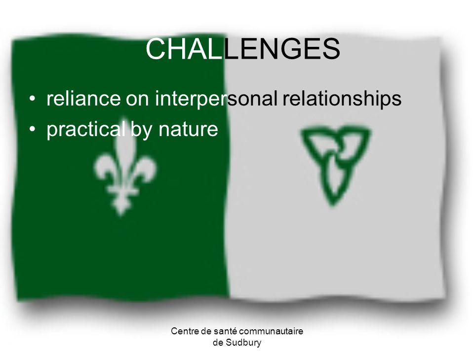 CHALLENGES reliance on interpersonal relationships practical by nature Centre de santé communautaire de Sudbury